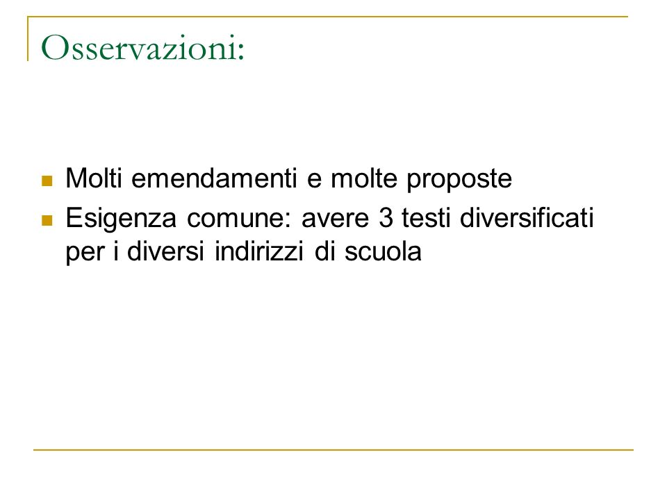 Osservazioni: Molti emendamenti e molte proposte Esigenza comune: avere 3 testi diversificati per i diversi indirizzi di scuola