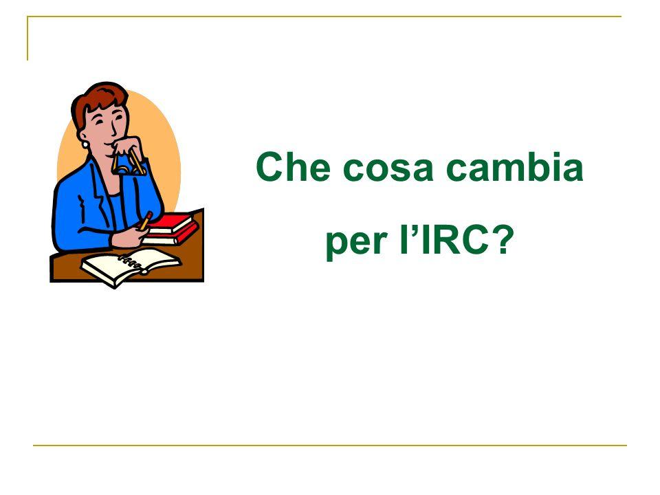 Che cosa cambia per lIRC?