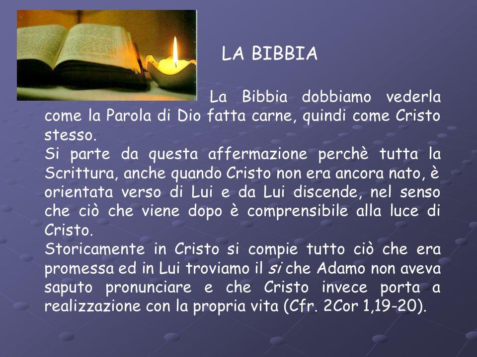 LA BIBBIA La Bibbia dobbiamo vederla come la Parola di Dio fatta carne, quindi come Cristo stesso. Si parte da questa affermazione perchè tutta la Scr