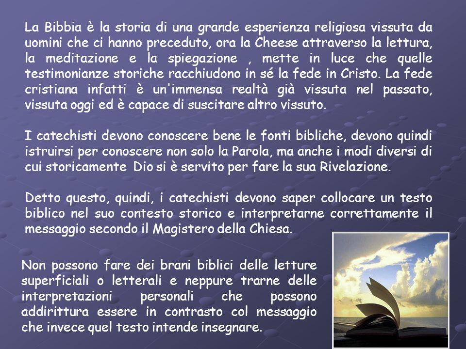 La Bibbia è la storia di una grande esperienza religiosa vissuta da uomini che ci hanno preceduto, ora la Cheese attraverso la lettura, la meditazione