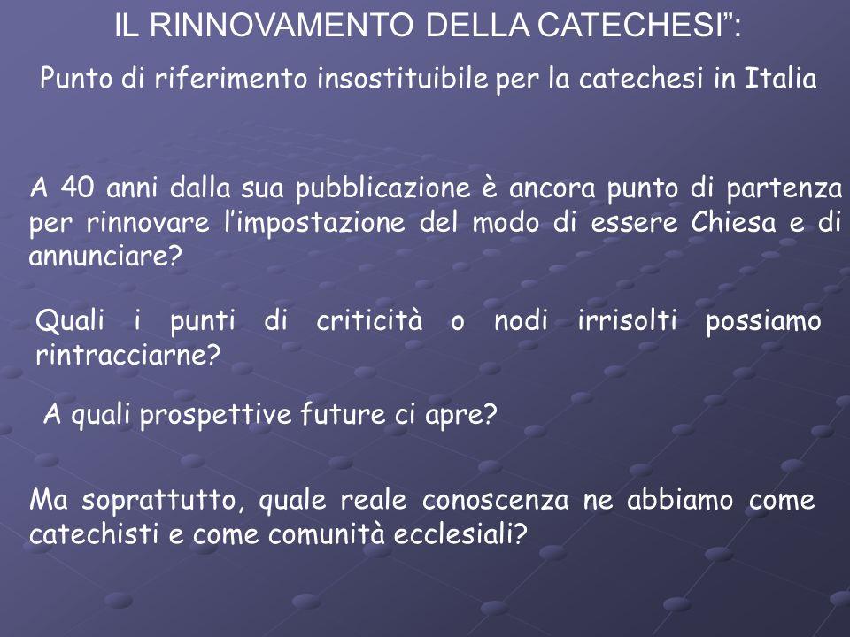 IL RINNOVAMENTO DELLA CATECHESI: Punto di riferimento insostituibile per la catechesi in Italia A 40 anni dalla sua pubblicazione è ancora punto di pa