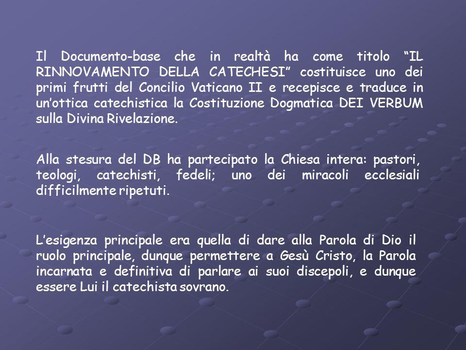 Il Documento-base che in realtà ha come titolo IL RINNOVAMENTO DELLA CATECHESI costituisce uno dei primi frutti del Concilio Vaticano II e recepisce e