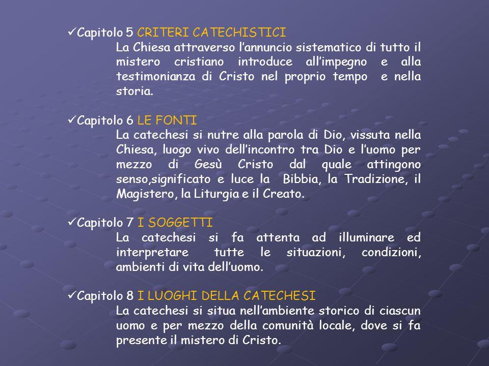 Capitolo 5 CRITERI CATECHISTICI La Chiesa attraverso lannuncio sistematico di tutto il mistero cristiano introduce allimpegno e alla testimonianza di