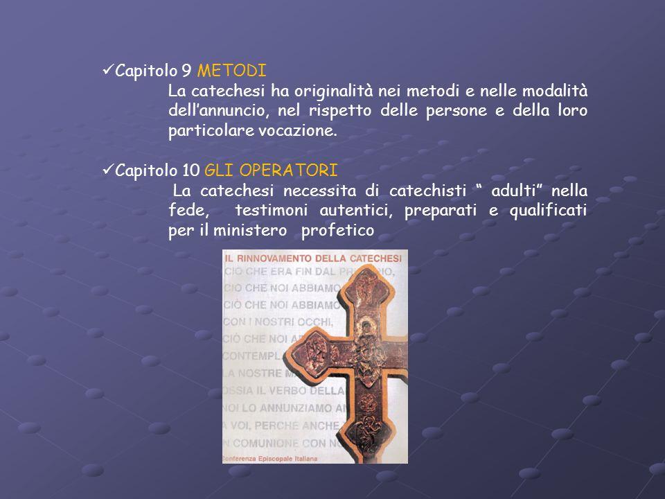 Capitolo 9 METODI La catechesi ha originalità nei metodi e nelle modalità dellannuncio, nel rispetto delle persone e della loro particolare vocazione.