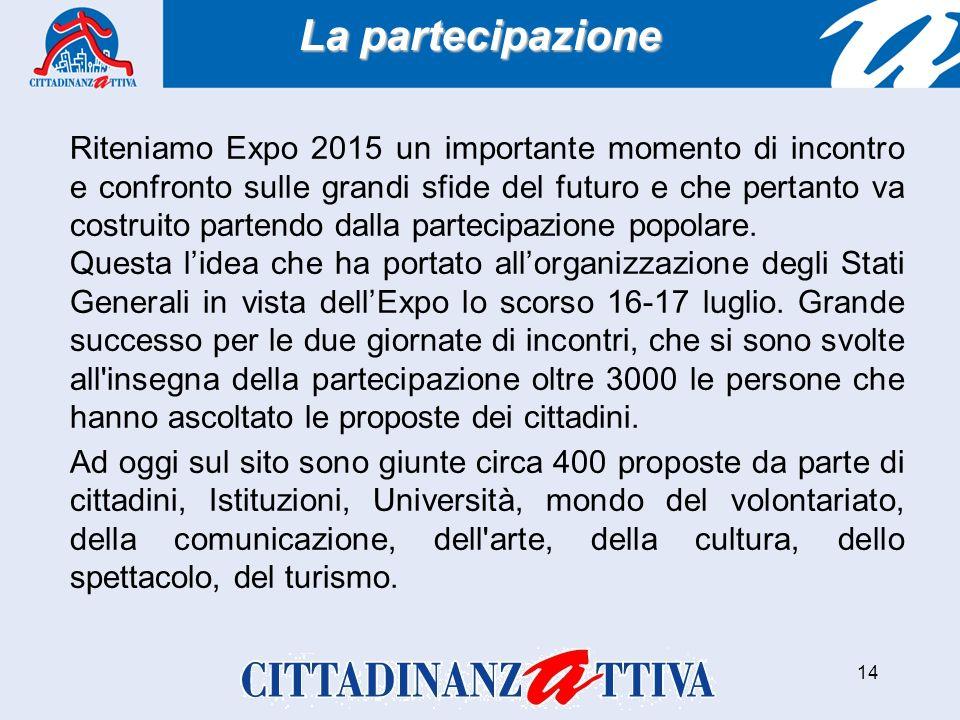 14 Riteniamo Expo 2015 un importante momento di incontro e confronto sulle grandi sfide del futuro e che pertanto va costruito partendo dalla partecipazione popolare.