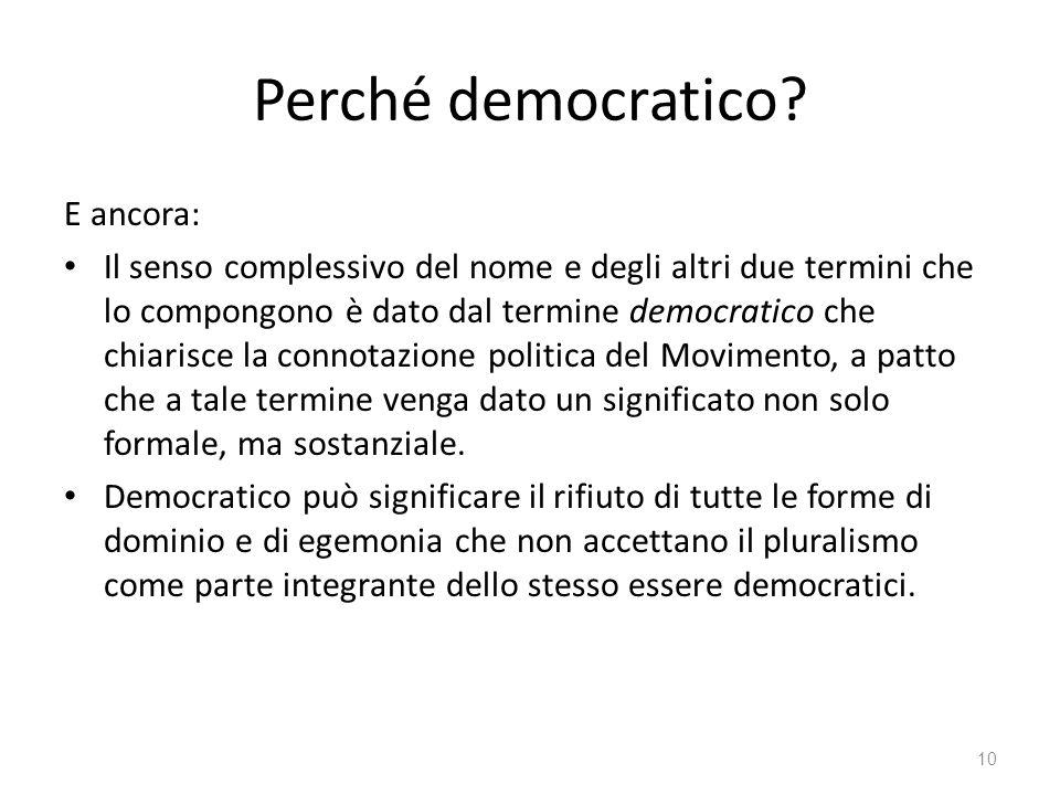 Perché democratico? E ancora: Il senso complessivo del nome e degli altri due termini che lo compongono è dato dal termine democratico che chiarisce l