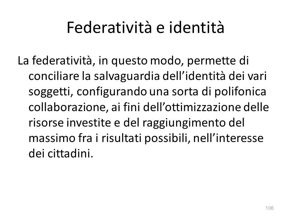 Federatività e identità La federatività, in questo modo, permette di conciliare la salvaguardia dellidentità dei vari soggetti, configurando una sorta