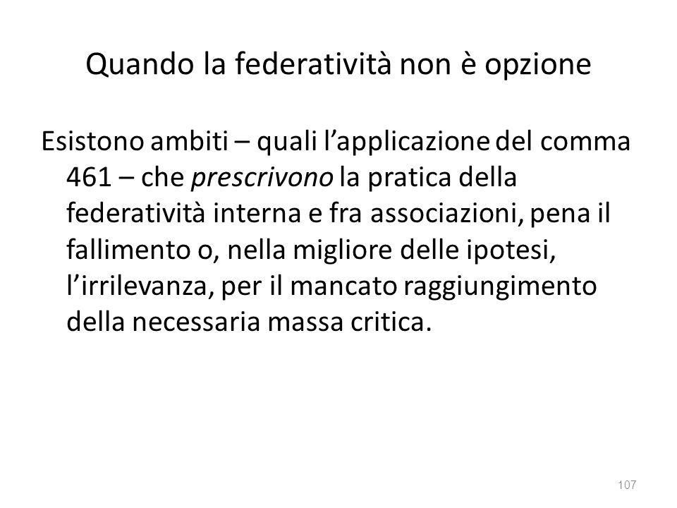 Quando la federatività non è opzione Esistono ambiti – quali lapplicazione del comma 461 – che prescrivono la pratica della federatività interna e fra