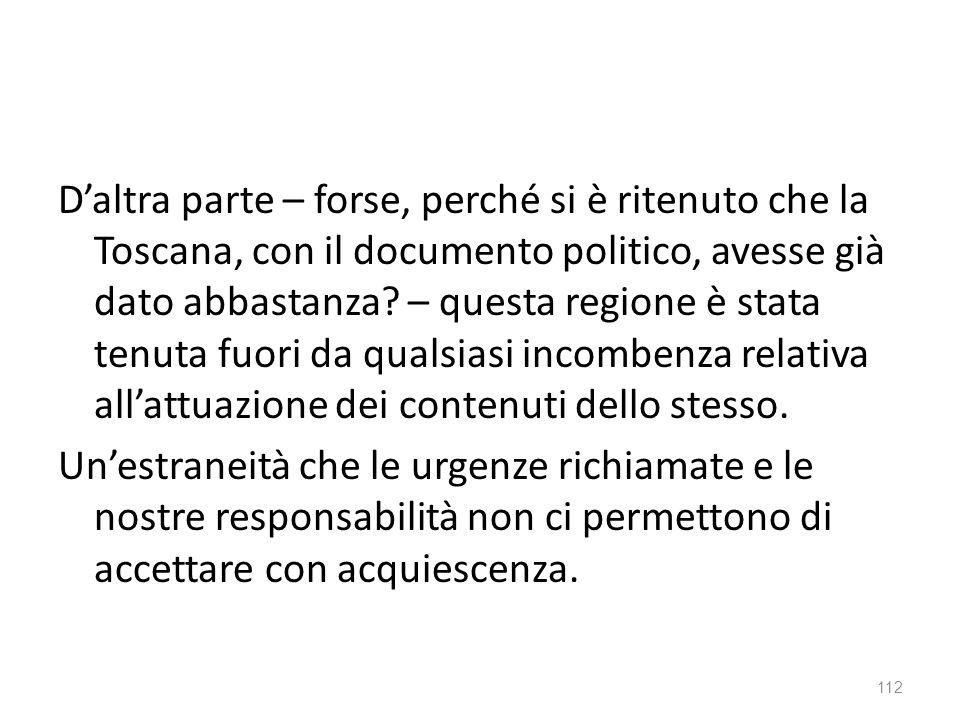 Daltra parte – forse, perché si è ritenuto che la Toscana, con il documento politico, avesse già dato abbastanza? – questa regione è stata tenuta fuor