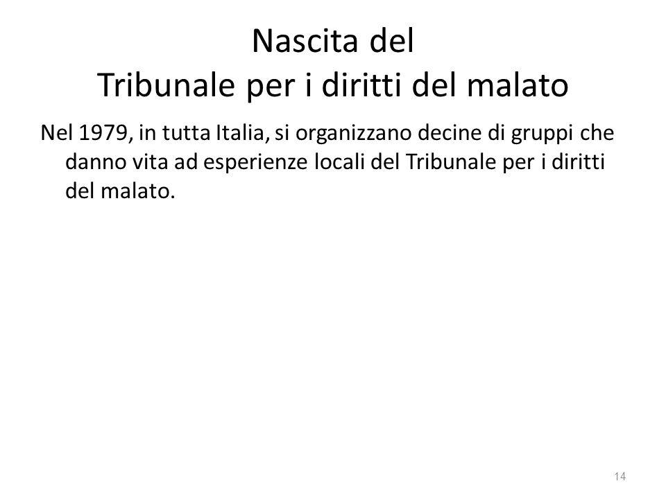 Nascita del Tribunale per i diritti del malato Nel 1979, in tutta Italia, si organizzano decine di gruppi che danno vita ad esperienze locali del Trib
