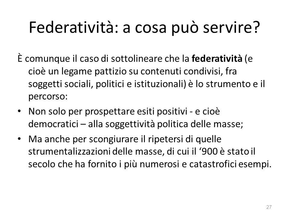 Federatività: a cosa può servire? È comunque il caso di sottolineare che la federatività (e cioè un legame pattizio su contenuti condivisi, fra sogget