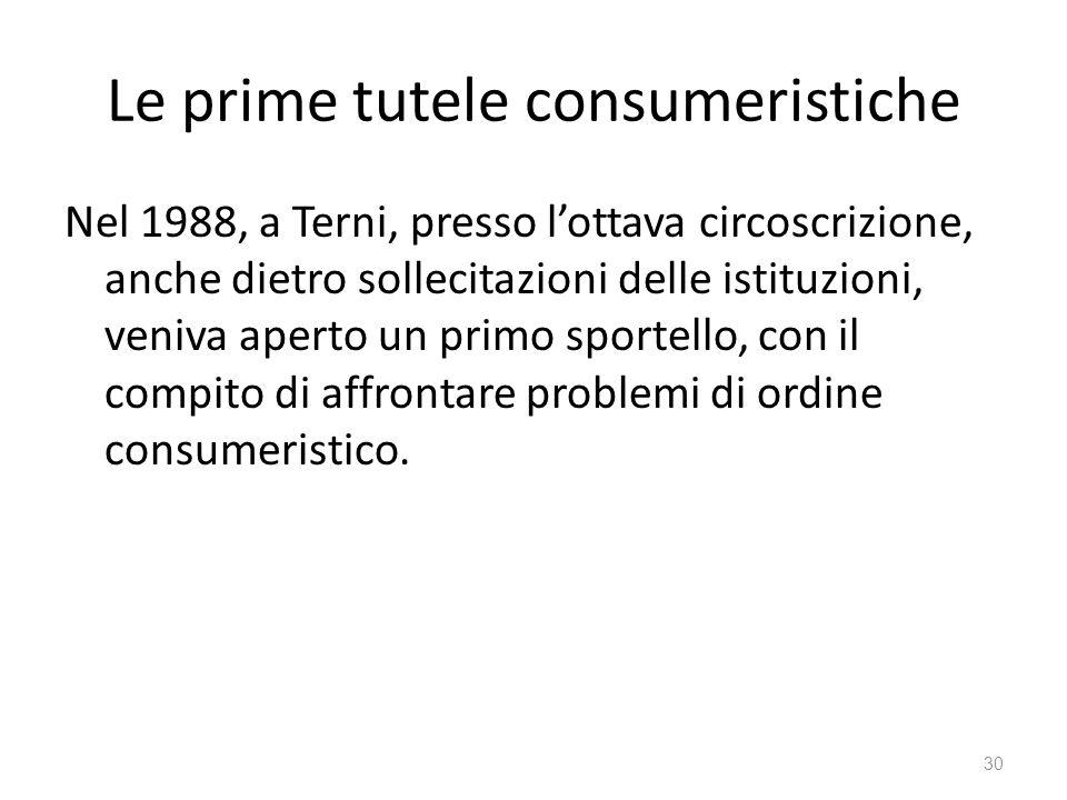 Le prime tutele consumeristiche Nel 1988, a Terni, presso lottava circoscrizione, anche dietro sollecitazioni delle istituzioni, veniva aperto un prim