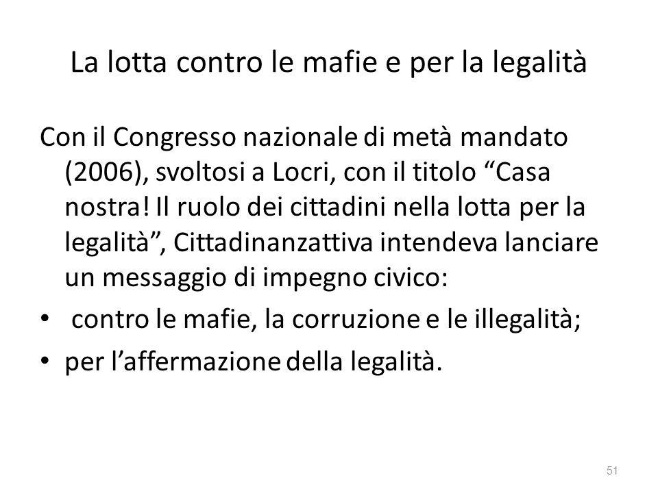 La lotta contro le mafie e per la legalità Con il Congresso nazionale di metà mandato (2006), svoltosi a Locri, con il titolo Casa nostra! Il ruolo de