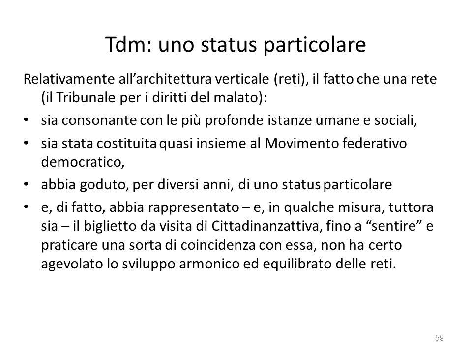 Tdm: uno status particolare Relativamente allarchitettura verticale (reti), il fatto che una rete (il Tribunale per i diritti del malato): sia consona