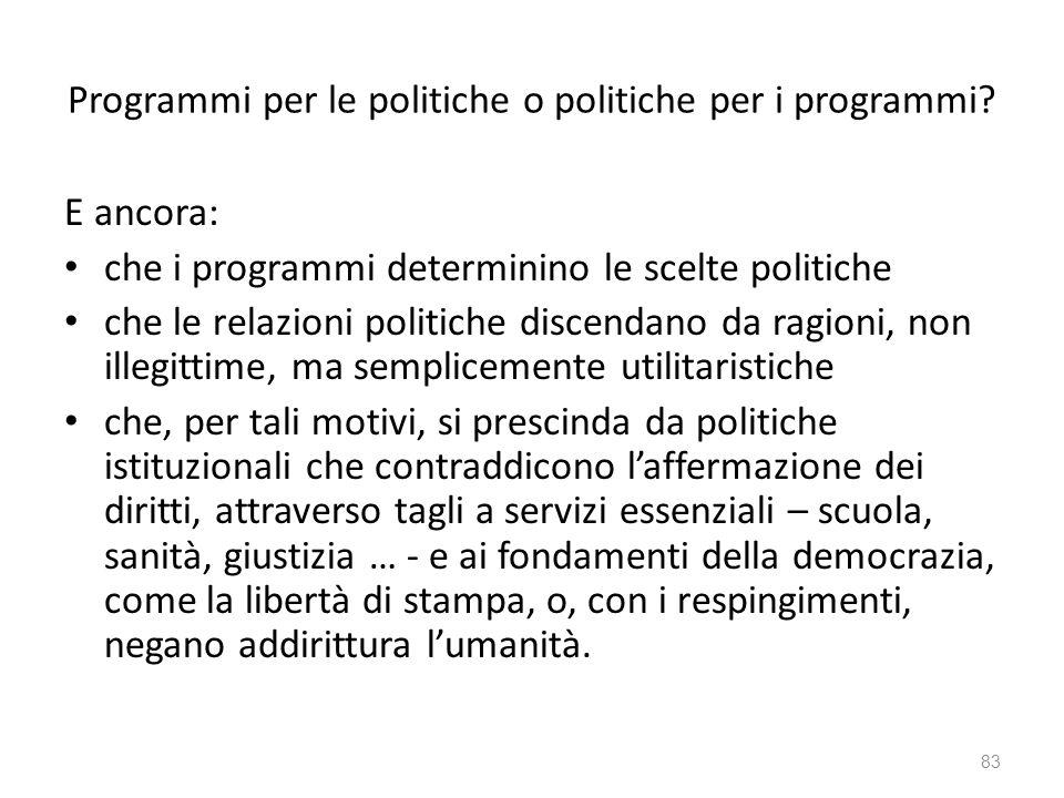 Programmi per le politiche o politiche per i programmi? E ancora: che i programmi determinino le scelte politiche che le relazioni politiche discendan
