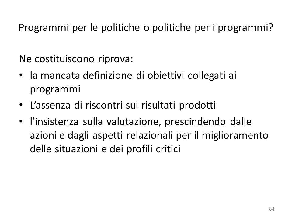 Programmi per le politiche o politiche per i programmi? Ne costituiscono riprova: la mancata definizione di obiettivi collegati ai programmi Lassenza