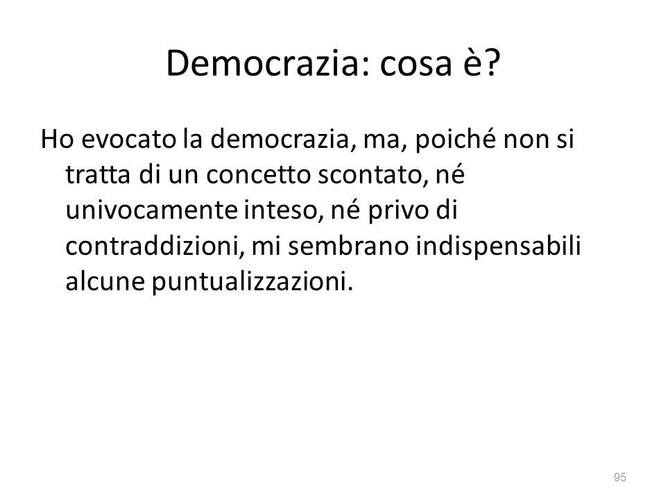 Democrazia: cosa è? Ho evocato la democrazia, ma, poiché non si tratta di un concetto scontato, né univocamente inteso, né privo di contraddizioni, mi