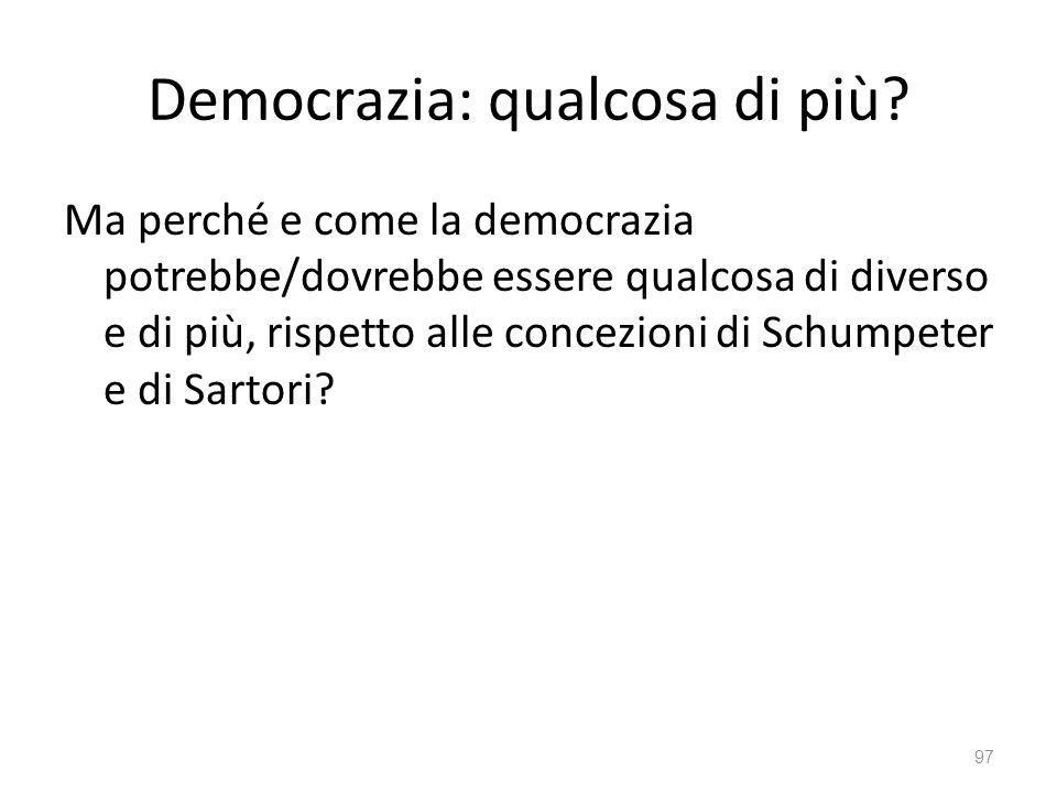 Democrazia: qualcosa di più? Ma perché e come la democrazia potrebbe/dovrebbe essere qualcosa di diverso e di più, rispetto alle concezioni di Schumpe
