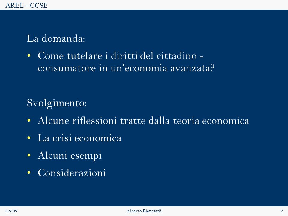 AREL - CCSE 5.9.09Alberto Biancardi2 La domanda: Come tutelare i diritti del cittadino - consumatore in uneconomia avanzata.
