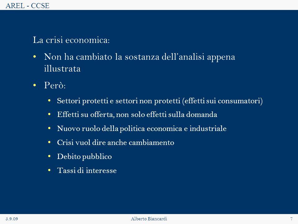 AREL - CCSE 5.9.09Alberto Biancardi7 La crisi economica: Non ha cambiato la sostanza dellanalisi appena illustrata Però: Settori protetti e settori no