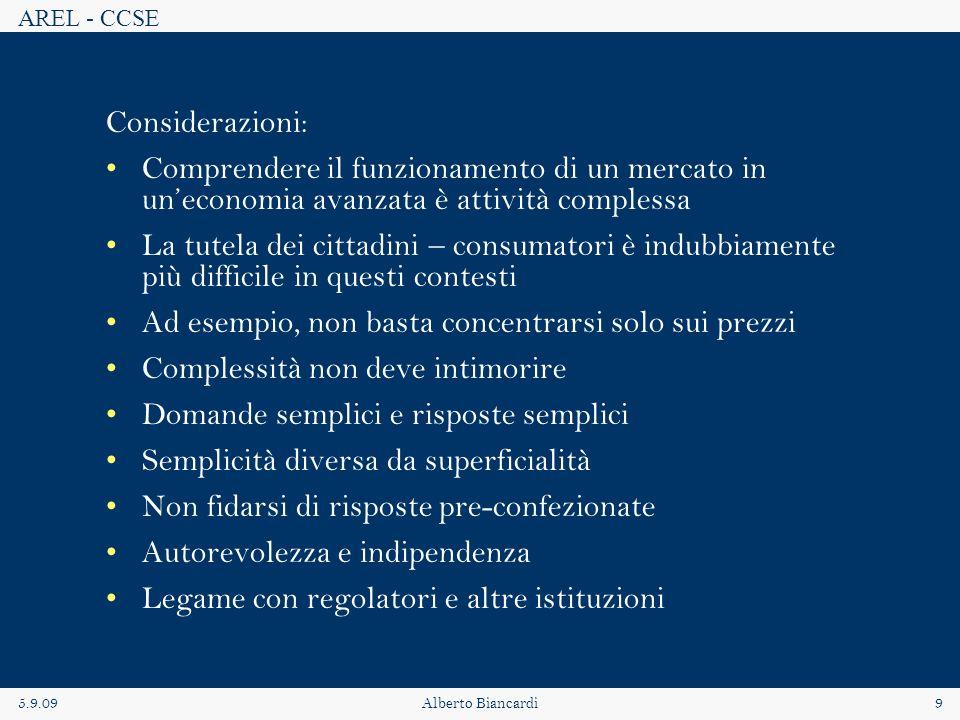 AREL - CCSE 5.9.09Alberto Biancardi9 Considerazioni: Comprendere il funzionamento di un mercato in uneconomia avanzata è attività complessa La tutela