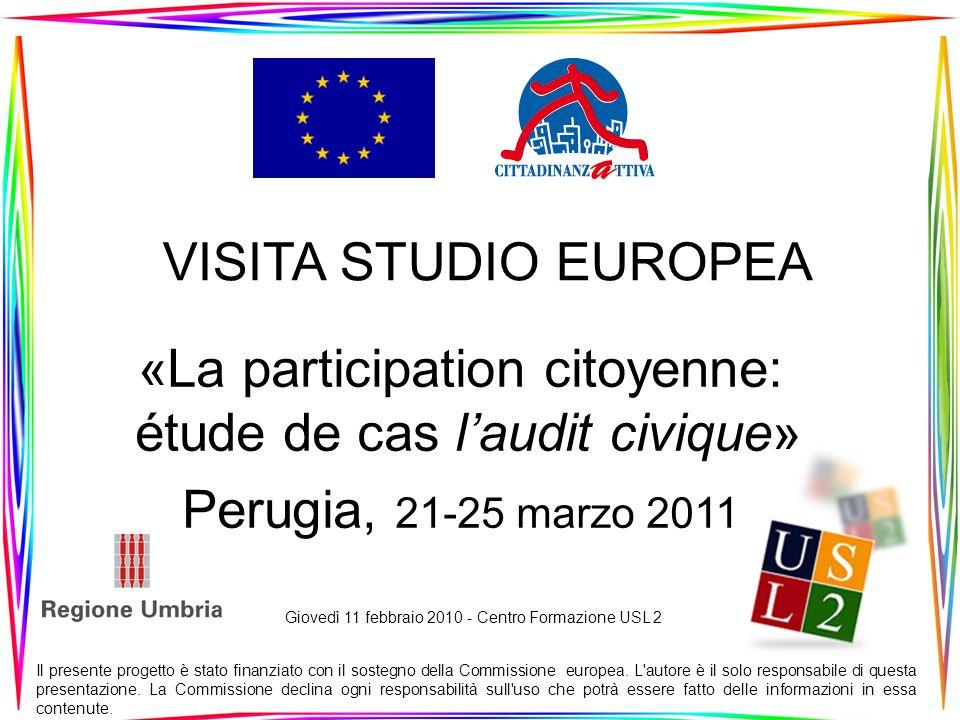 VISITA STUDIO EUROPEA «La participation citoyenne: étude de cas laudit civique» Perugia, 21-25 marzo 2011 Il presente progetto è stato finanziato con il sostegno della Commissione europea.