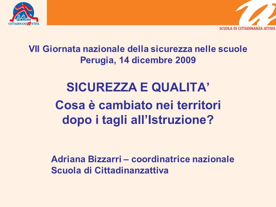 VII Giornata nazionale della sicurezza nelle scuole Perugia, 14 dicembre 2009 SICUREZZA E QUALITA Cosa è cambiato nei territori dopo i tagli allIstruzione.