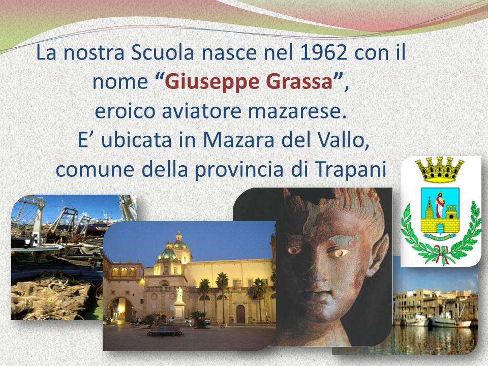 La nostra Scuola nasce nel 1962 con il nome Giuseppe Grassa, eroico aviatore mazarese.