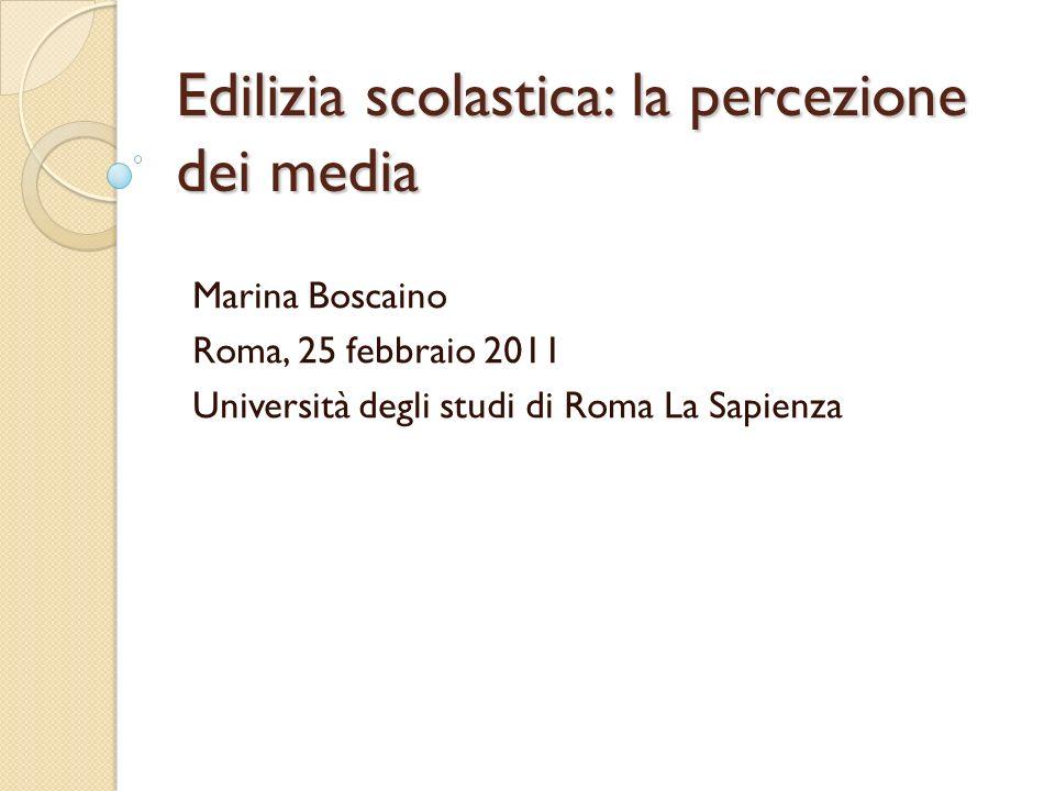 Edilizia scolastica: la percezione dei media Marina Boscaino Roma, 25 febbraio 2011 Università degli studi di Roma La Sapienza