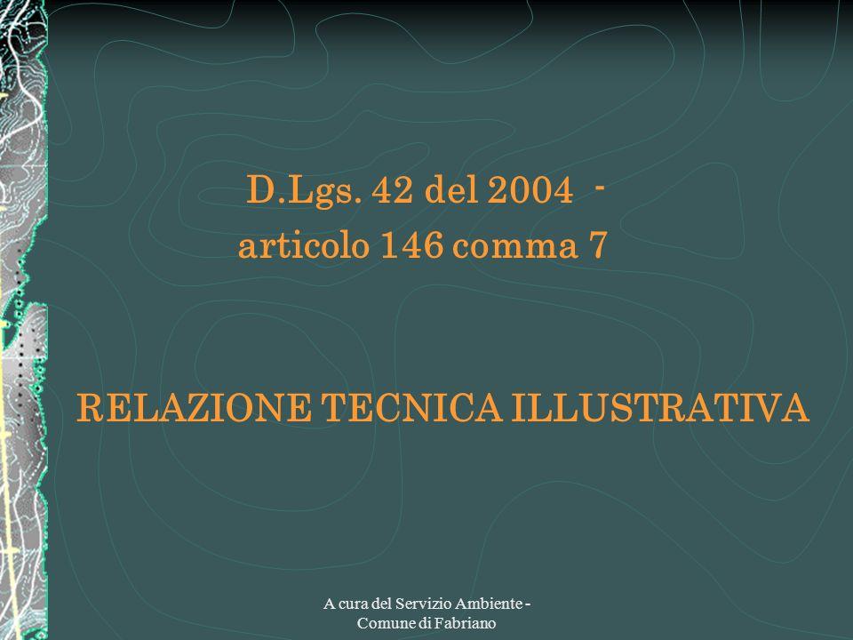 A cura del Servizio Ambiente - Comune di Fabriano D.Lgs. 42 del 2004 - articolo 146 comma 7 RELAZIONE TECNICA ILLUSTRATIVA