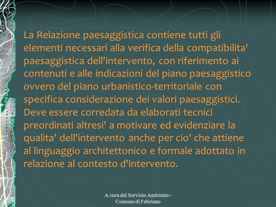 A cura del Servizio Ambiente - Comune di Fabriano La Relazione paesaggistica contiene tutti gli elementi necessari alla verifica della compatibilita'
