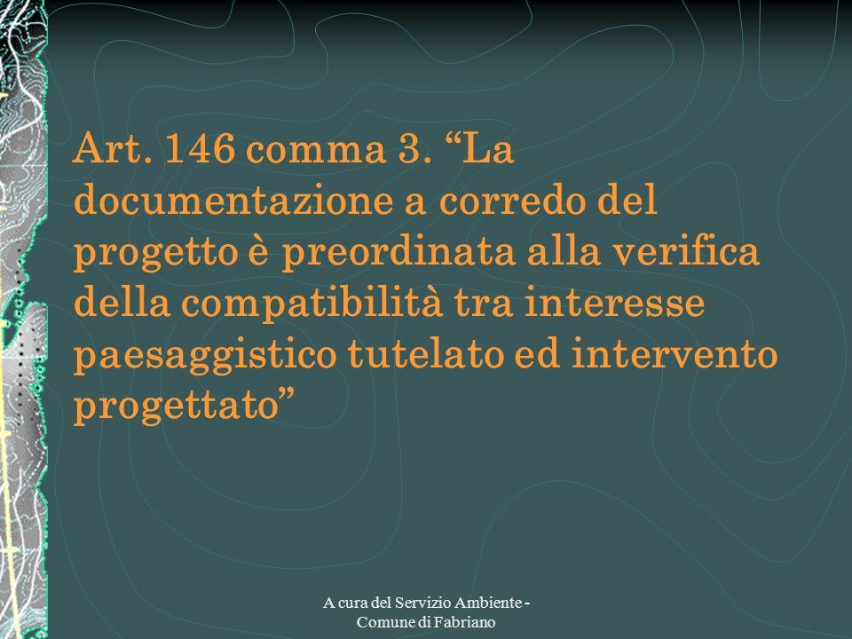 A cura del Servizio Ambiente - Comune di Fabriano Art. 146 comma 3. La documentazione a corredo del progetto è preordinata alla verifica della compati