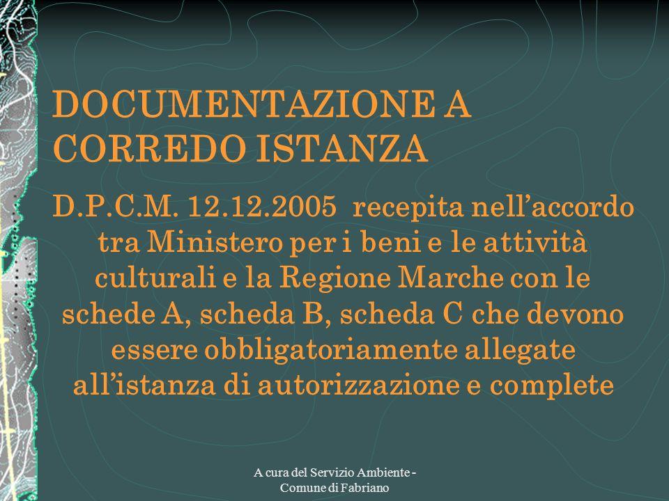 A cura del Servizio Ambiente - Comune di Fabriano DOCUMENTAZIONE A CORREDO ISTANZA D.P.C.M. 12.12.2005 recepita nellaccordo tra Ministero per i beni e