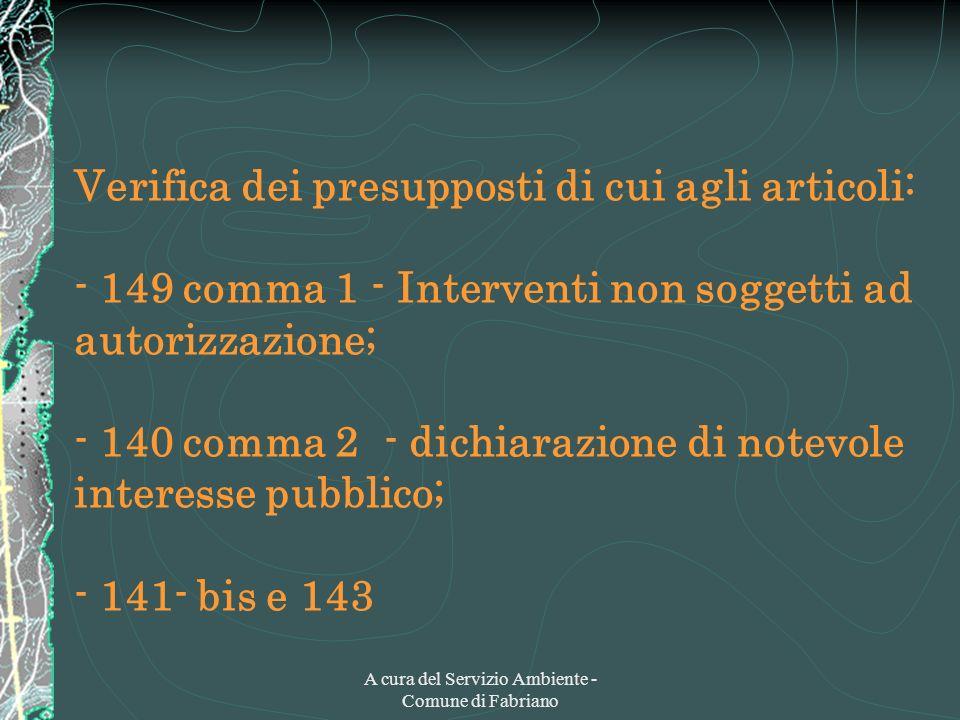 A cura del Servizio Ambiente - Comune di Fabriano Verifica dei presupposti di cui agli articoli: - 149 comma 1 - Interventi non soggetti ad autorizzaz