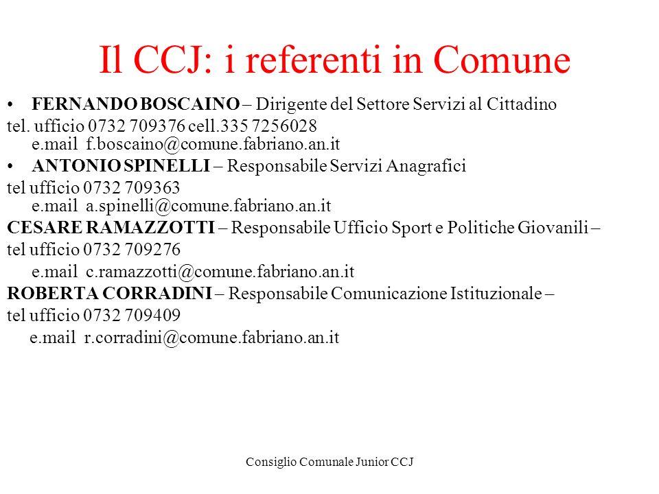 Consiglio Comunale Junior CCJ Il CCJ: i referenti in Comune FERNANDO BOSCAINO – Dirigente del Settore Servizi al Cittadino tel. ufficio 0732 709376 ce