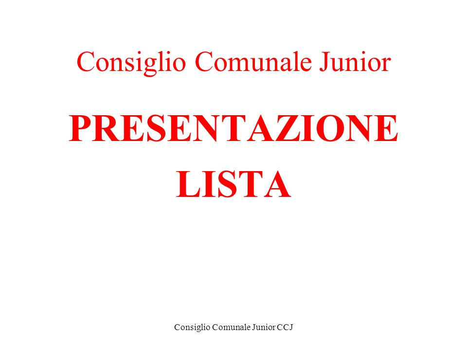 Consiglio Comunale Junior CCJ Consiglio Comunale Junior PRESENTAZIONE LISTA