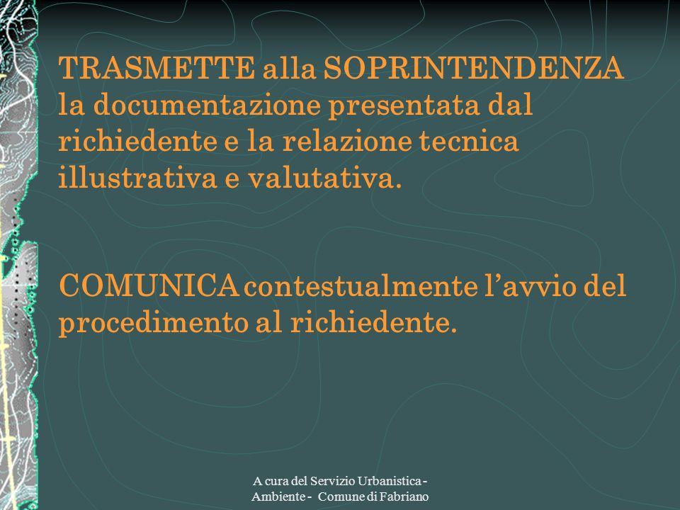 A cura del Servizio Urbanistica - Ambiente - Comune di Fabriano TRASMETTE alla SOPRINTENDENZA la documentazione presentata dal richiedente e la relazione tecnica illustrativa e valutativa.
