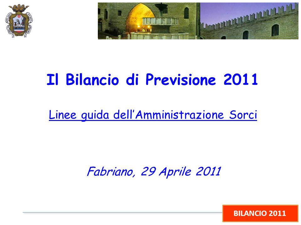 BILANCIO 2011 Il Bilancio di Previsione 2011 Linee guida dellAmministrazione Sorci Fabriano, 29 Aprile 2011