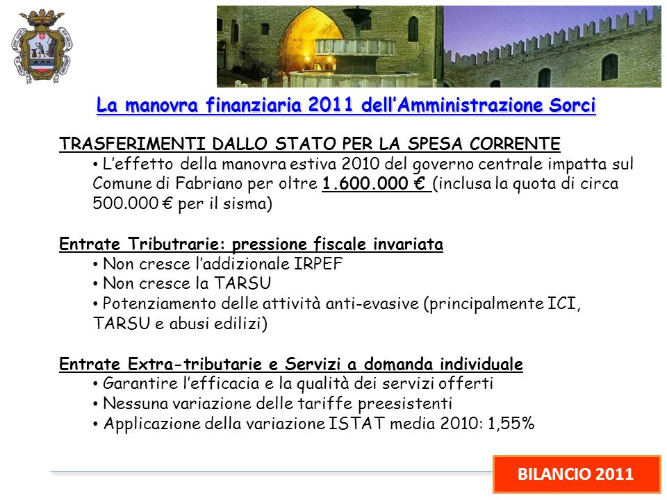 BILANCIO 2011 La manovra finanziaria 2011 dellAmministrazione Sorci TRASFERIMENTI DALLO STATO PER LA SPESA CORRENTE Leffetto della manovra estiva 2010