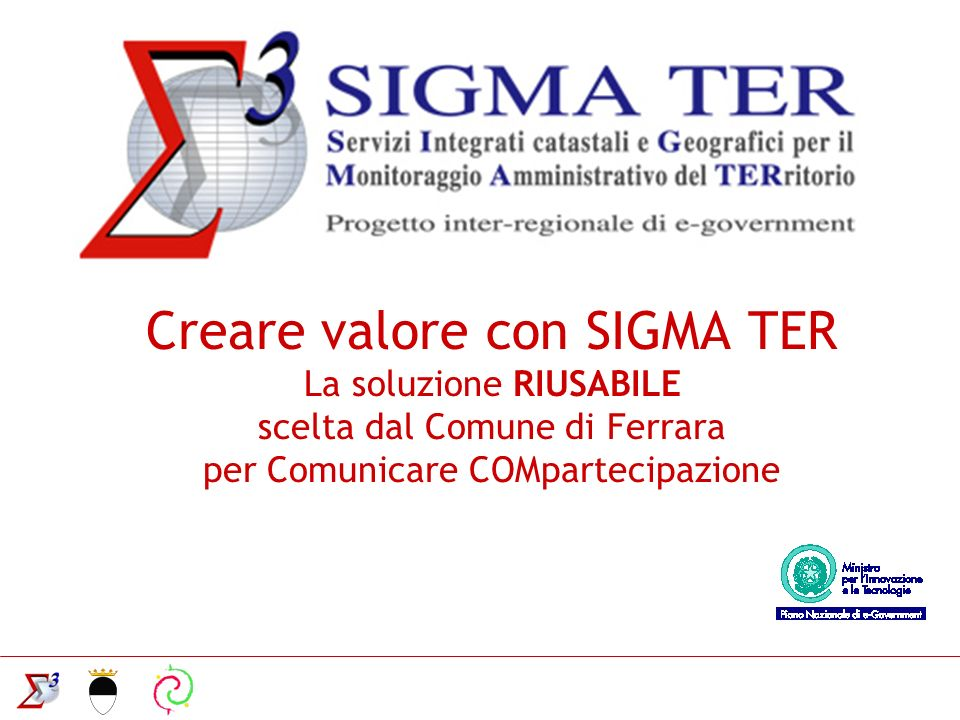Creare valore con SIGMA TER La soluzione RIUSABILE scelta dal Comune di Ferrara per Comunicare COMpartecipazione