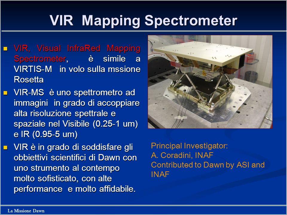 La Missione Dawn VIR Mapping Spectrometer VIR, Visual InfraRed Mapping Spectrometer, è simile a VIRTIS-M in volo sulla mssione Rosetta VIR, Visual Inf