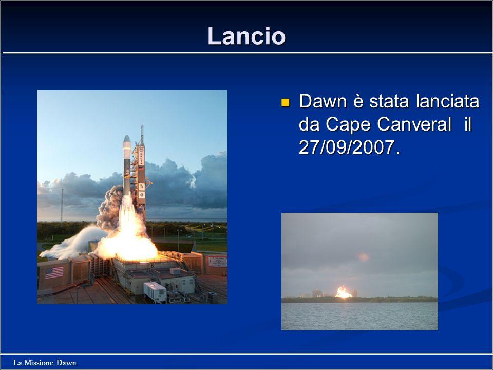 La Missione Dawn Lancio Dawn è stata lanciata da Cape Canveral il 27/09/2007. Dawn è stata lanciata da Cape Canveral il 27/09/2007.