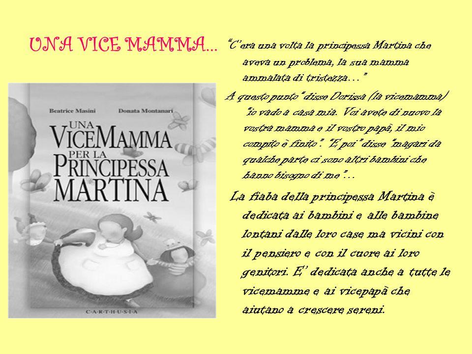UNA VICE MAMMA… Cera una volta la principessa Martina che aveva un problema, la sua mamma ammalata di tristezza… A questo punto disse Dorissa (la vice