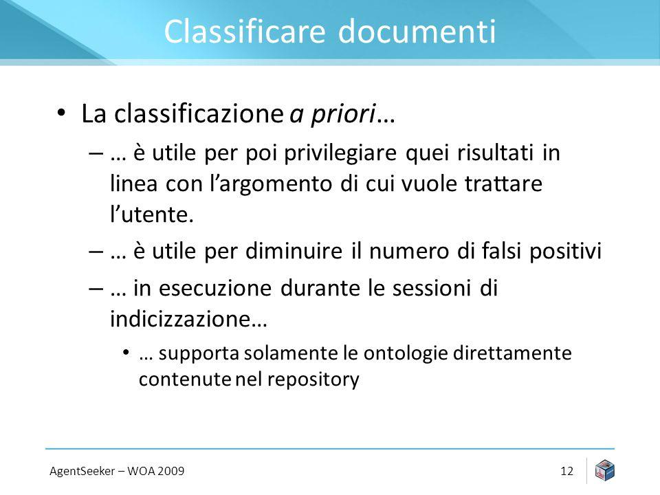 Classificare documenti La classificazione a priori… – … è utile per poi privilegiare quei risultati in linea con largomento di cui vuole trattare lutente.
