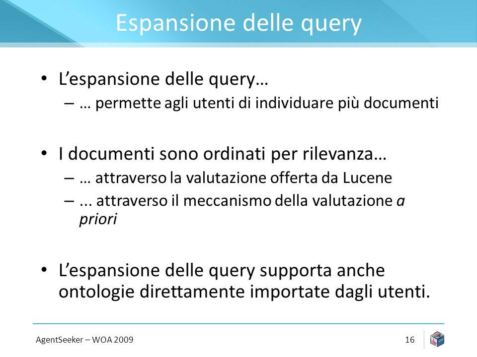 Espansione delle query Lespansione delle query… – … permette agli utenti di individuare più documenti I documenti sono ordinati per rilevanza… – … attraverso la valutazione offerta da Lucene –...
