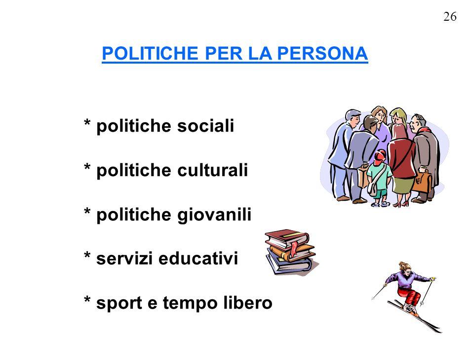 * politiche sociali * politiche culturali * politiche giovanili * servizi educativi * sport e tempo libero POLITICHE PER LA PERSONA 26