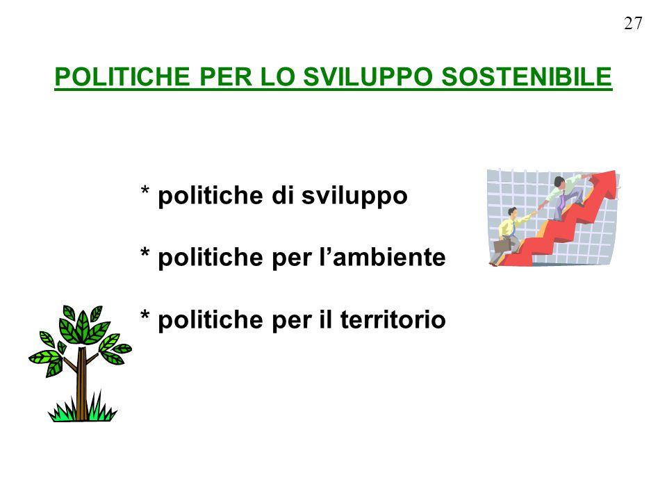 * politiche di sviluppo * politiche per lambiente * politiche per il territorio 27 POLITICHE PER LO SVILUPPO SOSTENIBILE