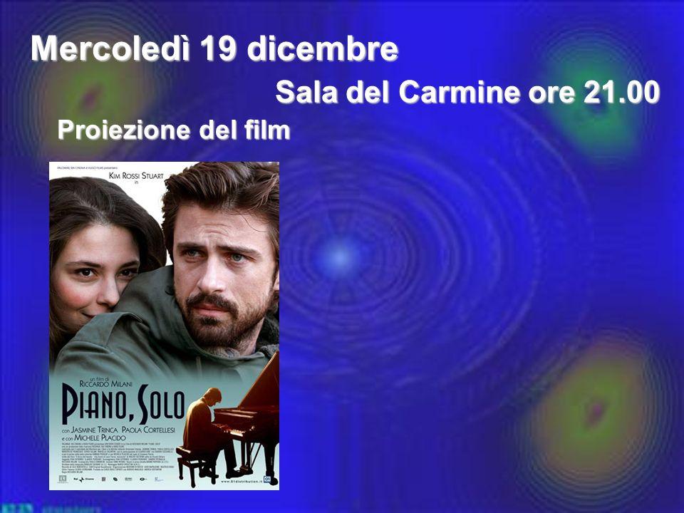 Mercoledì 19 dicembre Proiezione del film Sala del Carmine ore 21.00