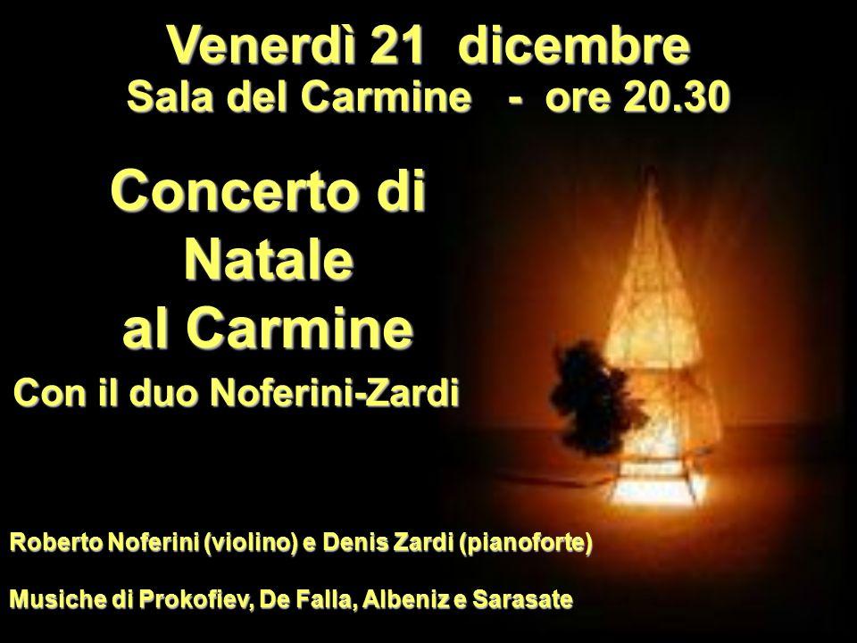 Venerdì 21 dicembre Sala del Carmine - ore 20.30 Concerto di Natale al Carmine Con il duo Noferini-Zardi Roberto Noferini (violino) e Denis Zardi (pia