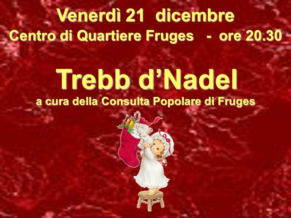 Venerdì 21 dicembre Centro di Quartiere Fruges - ore 20.30 Trebb dNadel a cura della Consulta Popolare di Fruges